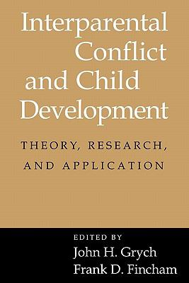 Interparental Conflict and Child Development Theory, Research and Applications N/A 9780521658294 Front Cover