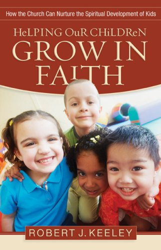 Helping Our Children Grow in Faith How the Church Can Nurture the Spiritual Development of Kids  2008 edition cover