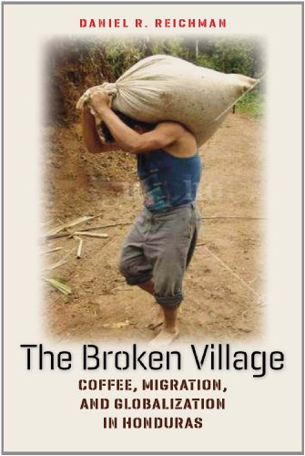 Broken Village Coffee, Migration, and Globalization in Honduras  2011 9780801477294 Front Cover