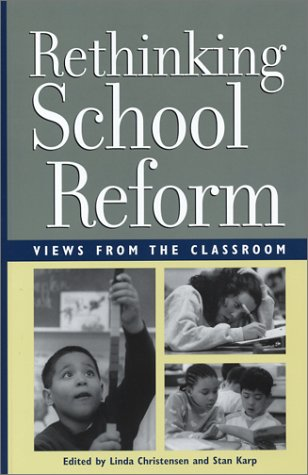 Rethinking School Reform Views from the Classroom  2003 9780942961294 Front Cover