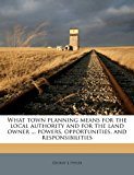 What Town Planning Means for the Local Authority and for the Land Owner Powers, Opportunities, and Responsibilities N/A edition cover
