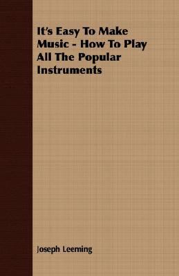 It's Easy to Make Music - How to Play All the Popular Instruments  N/A 9781406721294 Front Cover
