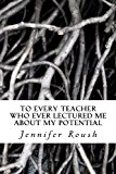 To Every Teacher Who Ever Lectured Me about My Potential A Novella N/A 9781492746294 Front Cover