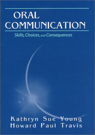 Oral Communication : Skills, Choices, and Consequences 1st 2004 edition cover