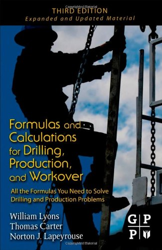 Formulas and Calculations for Drilling, Production, and Workover All the Formulas You Need to Solve Drilling and Production Problems 3rd 2011 edition cover