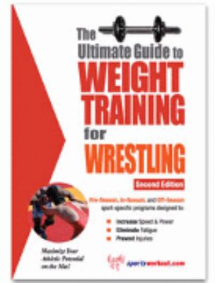 Ultimate Guide to Weight Training for Wrestling N/A 9781932549294 Front Cover