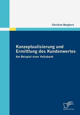 Konzeptualisierung und Ermittlung des Kundenwertes   2009 9783836674294 Front Cover