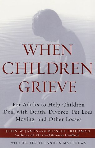 When Children Grieve For Adults to Help Children Deal with Death, Divorce, Pet Loss, Moving, and Other Losses N/A 9780060084295 Front Cover