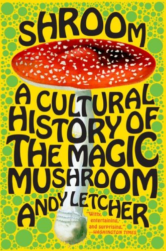 Shroom A Cultural History of the Magic Mushroom N/A edition cover