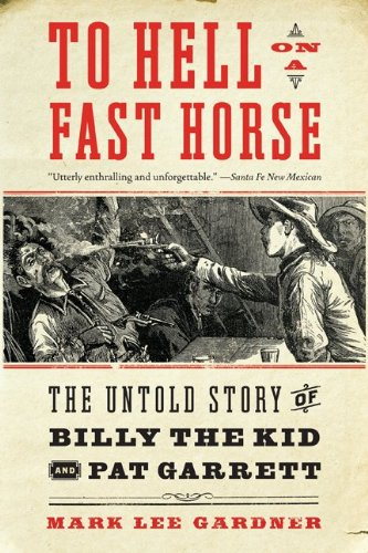 To Hell on a Fast Horse The Untold Story of Billy the Kid and Pat Garrett  2011 9780061368295 Front Cover