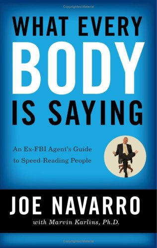 What Every Body Is Saying An Ex-FBI Agent's Guide to Speed-Reading People  2008 9780061438295 Front Cover