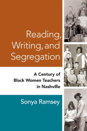 Reading, Writing, and Segregation A Century of Black Women Teachers in Nashville  2007 edition cover