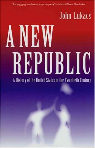 New Republic A History of the United States in the Twentieth Century  2004 9780300104295 Front Cover