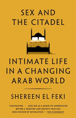 Sex and the Citadel Intimate Life in a Changing Arab World N/A edition cover