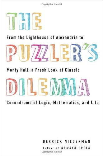 Puzzler's Dilemma From the Lighthouse of Alexandria to Monty Hall, a Fresh Look at Classic Conundr Ums of Logic, Mathematics, and Life  2012 9780399537295 Front Cover