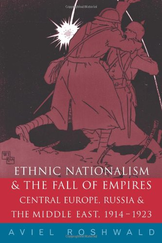 Ethnic Nationalism and the Fall of Empires Central Europe, Russia and the Middle East, 1914-1923  2001 9780415242295 Front Cover