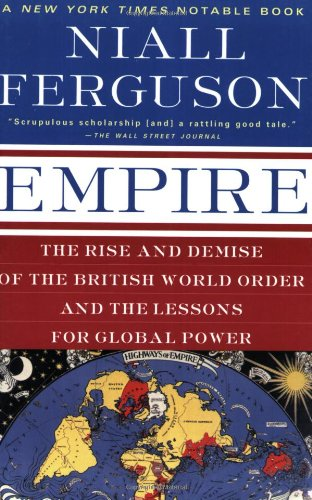 Empire The Rise and Demise of the British World Order and the Lessons for Global Power  2004 edition cover