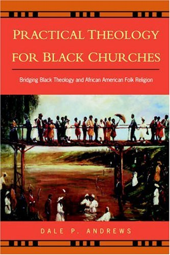 Practical Theology for Black Churches Bridging Black Theology and African American Folk Religion  2002 edition cover