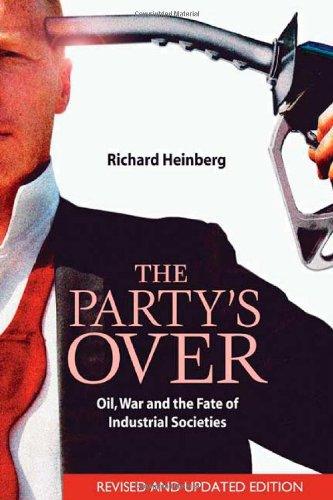 Party's Over Oil, War and the Fate of Industrial Societies 2nd 2005 (Revised) edition cover