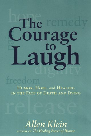 Courage to Laugh Humor, Hope, and Healing in the Face of Death and Dying  1998 9780874779295 Front Cover