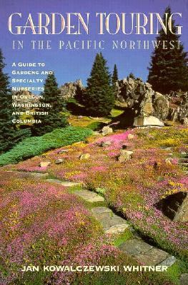 Garden Touring in the Pacific Northwest A Guide T  1993 9780882404295 Front Cover