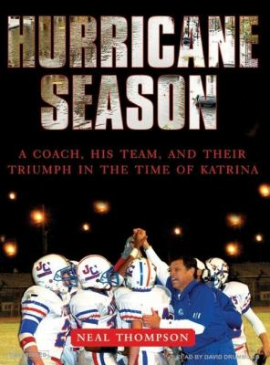 Hurricane Season: A Coach, His Team, and Their Triumph in the Time of Katrina, Library Edition  2007 9781400135295 Front Cover
