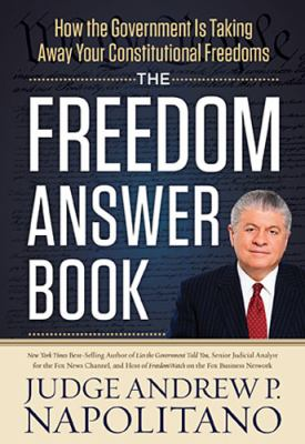 Freedom Answer Book How the Government Is Taking Away Your Constitutional Freedoms  2013 9781400320295 Front Cover