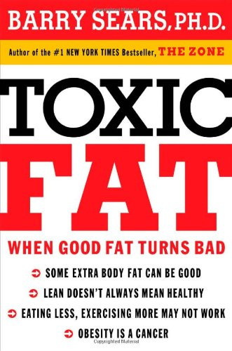 Toxic Fat When Good Fat Turns Bad  2008 9781401604295 Front Cover