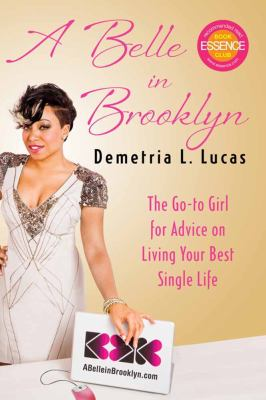 Belle in Brooklyn The Go-To Girl for Advice on Living Your Best Single Life  2011 9781451609295 Front Cover