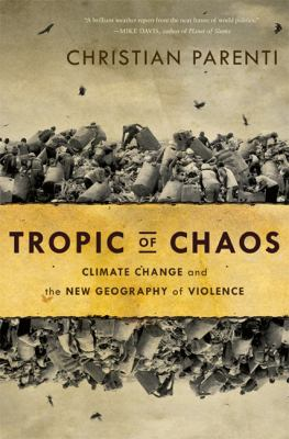 Tropic of Chaos Climate Change and the New Geography of Violence  2012 edition cover