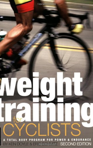 Weight Training for Cyclists A Total Body Program for Power and Endurance 2nd 2008 9781934030295 Front Cover