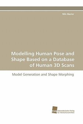 Modelling Human Pose and Shape Based on a Database of Human 3d Scans  N/A 9783838123295 Front Cover