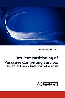 Resilient Partitioning of Pervasive Computing Services N/A 9783838363295 Front Cover
