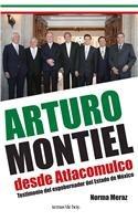 Arturo Montiel desde Atlacomulco / Arturo Montiel from Atlacomulco: Testimonio Del Exgobernador Del Estado De Mexico / Testimony of Ex-governor of Mexico  2011 edition cover