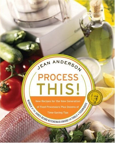 Process This New Recipes for the New Generation of Food Processors Plus Dozens of Time-Saving Tips N/A 9780060748296 Front Cover