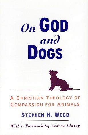 On God and Dogs A Christian Theology of Compassion for Animals  2002 edition cover