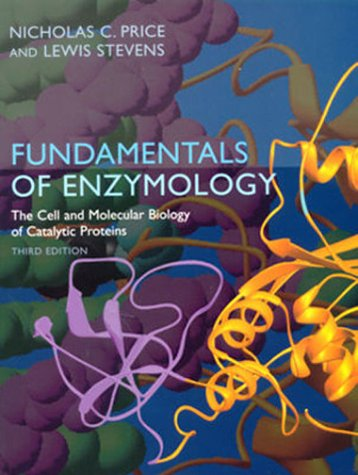 Fundamentals of Enzymology The Cell and Molecular Biology of Catalytic Proteins 3rd 1999 (Revised) 9780198502296 Front Cover