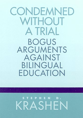 Condemned Without a Trial Bogus Arguments Against Bilingual Education  1999 edition cover