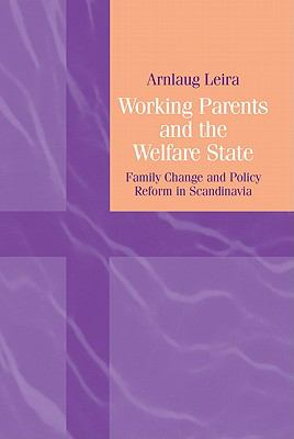 Working Parents and the Welfare State Family Change and Policy Reform in Scandinavia 2nd 2002 (Revised) 9780521571296 Front Cover