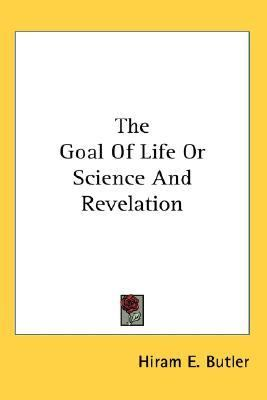 Goal of Life or Science and Revelation N/A 9780548116296 Front Cover