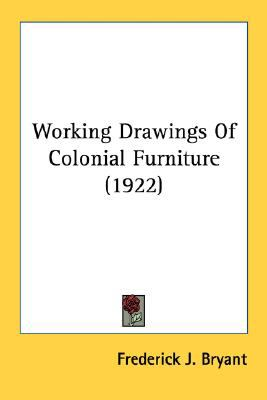 Working Drawings of Colonial Furniture N/A 9780548682296 Front Cover