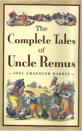 Complete Tales of Uncle Remus   2002 9780618154296 Front Cover