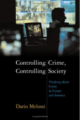 Controlling Crime, Controlling Society Thinking about Crime in Europe and America  2009 edition cover