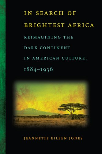 In Search of Brightest Africa Reimagining the Dark Continent in American Culture, 1884-1936  2010 edition cover