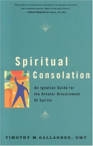 Spiritual Consolation An Ignatian Guide for Greater Discernment  2007 (Annotated) 9780824524296 Front Cover