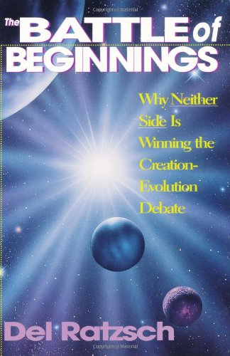 Battle of Beginnings Why Neither Side Is Winning the Creation-Evolution Debate N/A edition cover