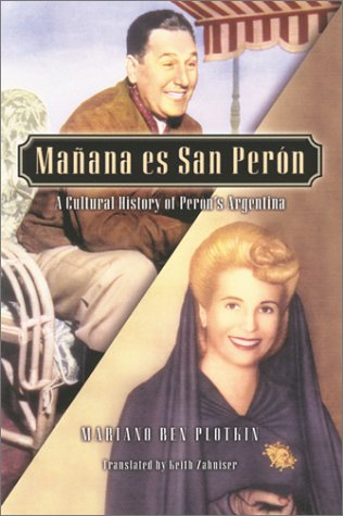 Manana es San Peron A Cultural History of Peron's Argentina  2002 9780842050296 Front Cover