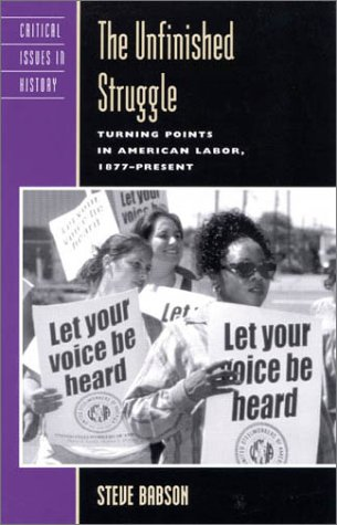 Unfinished Struggle Turning Points in American Labor, 1877-Present  1999 edition cover
