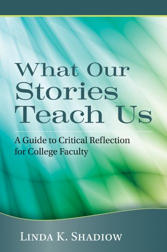What Our Stories Teach Us A Guide to Critical Reflection for College Faculty  2013 9781118103296 Front Cover