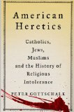 American Heretics Catholics, Jews, Muslims and the History of Religious Intolerance  2013 edition cover